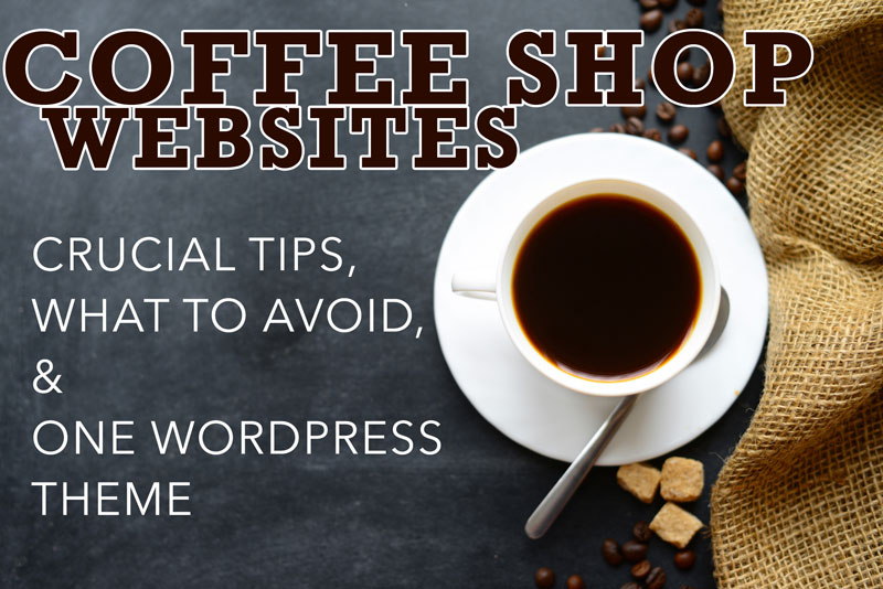 Coffee Shop Websites – Tips, Common Pages, and 1 WordPress Theme