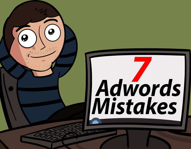 7 AdWords Mistakes You're Probably Making