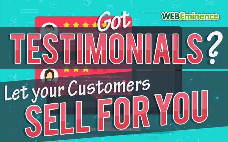 Got Testimonials On Your Website? Why Not Let Your Customers Sell For you?