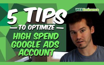 5 Tips to Optimize High Spend Google Ads Accounts