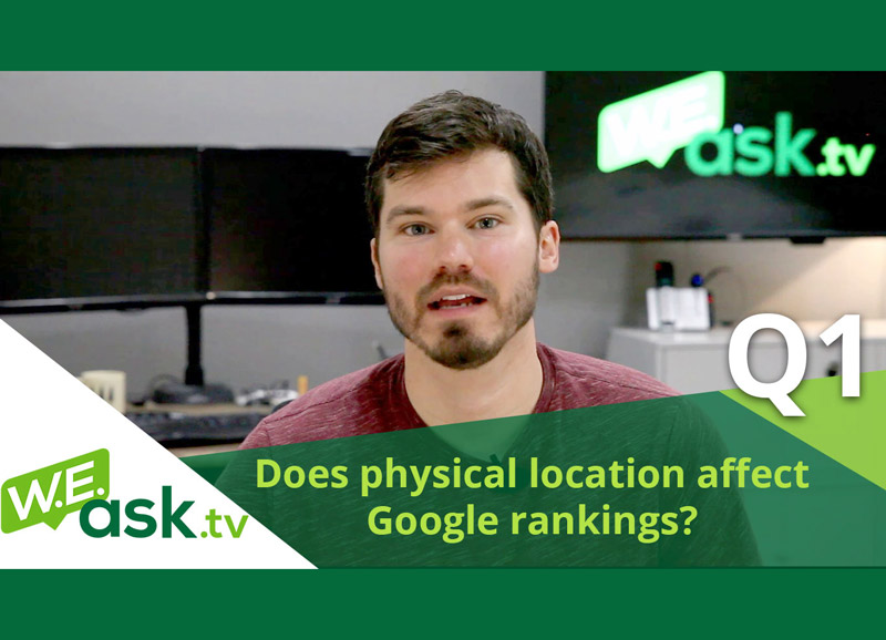 Does Physical Location & Proximity Affect Google Rankings & SEO? – WEask.tv Q1