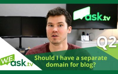 Should I Separate My Blog From My Main Website on a New Domain? – WEask.tv Q2