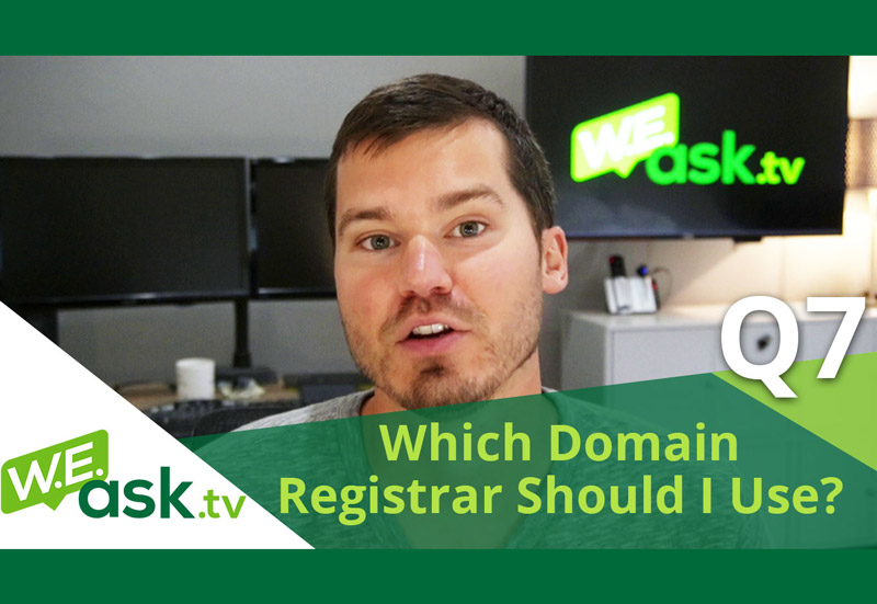 Which Domain Registrar Should I Use? – WEask.tv Q7